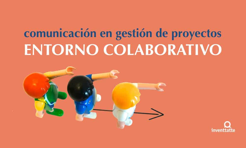 Entorno colaborativo: Comunicación ágil gestionando proyectos