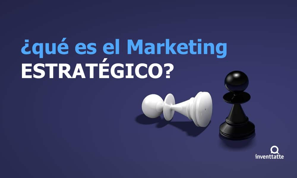 ¿En qué consiste el marketing estratégico?