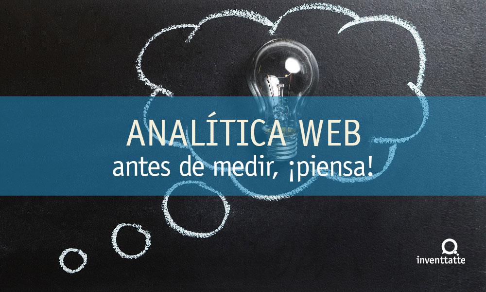 Analítica web, antes de medir párate a pensar