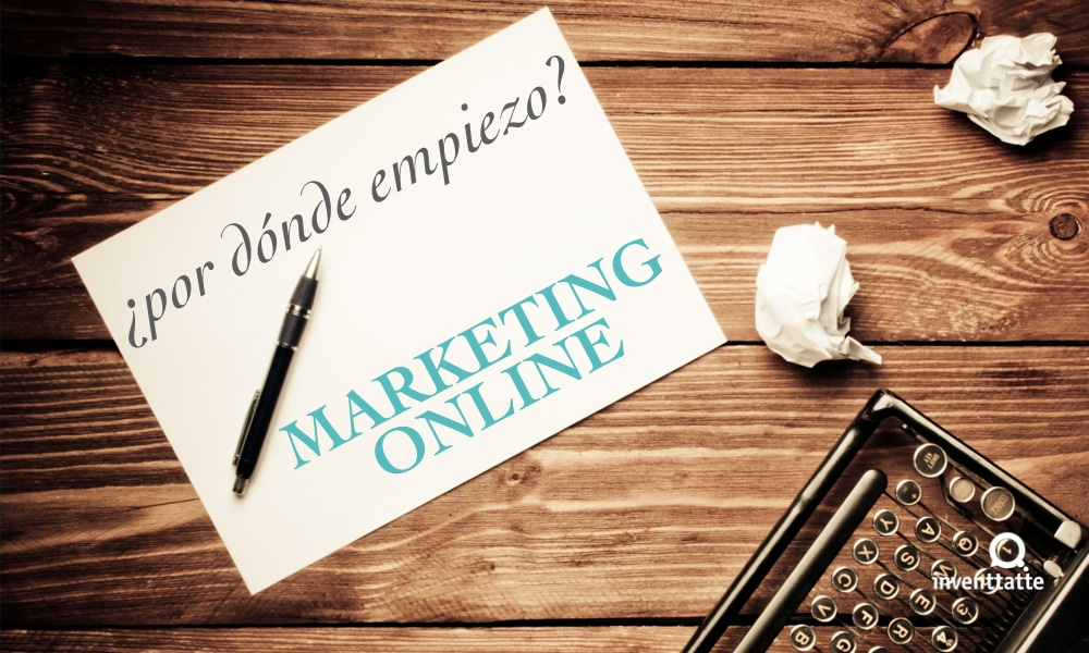 Marketing online ¿por dónde empiezo?