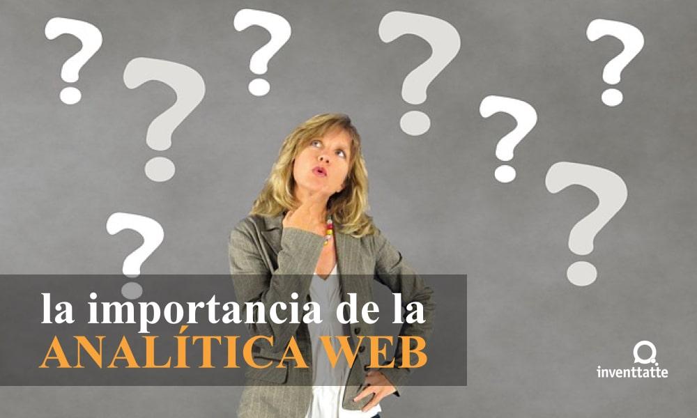 ¿Por qué es necesaria e importante la Analítica Web?