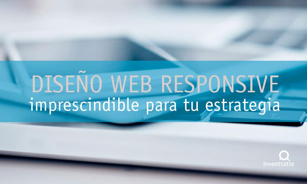 Diseño web responsive en tu estrategia de Marketing Online