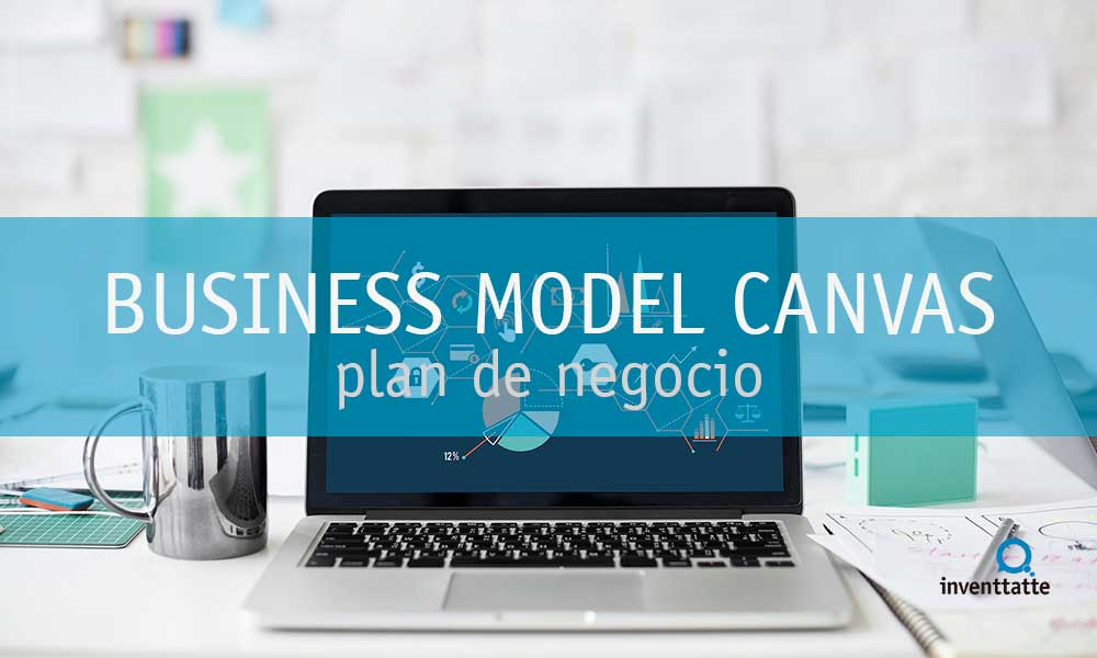Elabora tu Plan de Negocio con Business Model Canvas