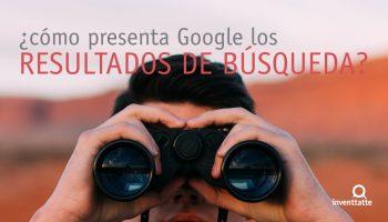 ¿Cómo presenta Google los resultados de búsqueda?
