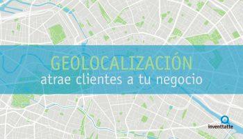 Atrae clientes a tu negocio gracias a la geolocalización