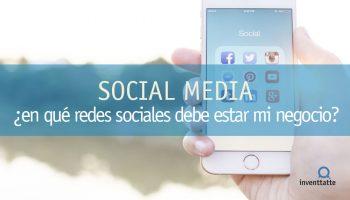¿Cómo saber en qué redes sociales debe estar mi negocio?